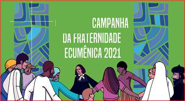 CAMPANHA DA FRATERNIDADE ECUMÊNICA 2021: TERCEIRA PARADA: AGIR