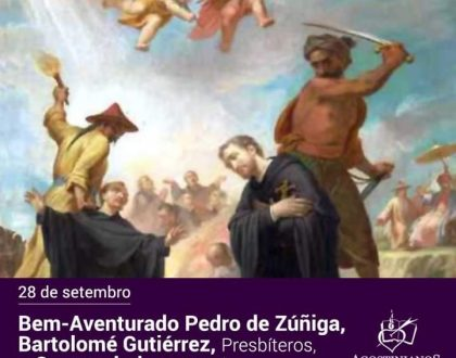BEM-AVENTURADOS PEDRO DE ZÚÑIGA, BARTOLOMÉ GUTIÉRREZ, PRESBÍTEROS, E COMPANHEIROS, MÁRTIRES PRIMEIROS MISSIONÁRIOS AGOSTINIANOS QUE ENTRARAM NO JAPÃO